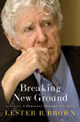 Breaking New Ground by Lester Brown